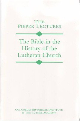 The Bible in the History of the Lutheran Church (The Pieper Lectures)