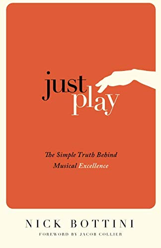 Just Play: The Simple Truth Behind Musical Excellence