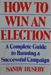 How to Win an Election: A Complete Guide to Running a Successful Campaign