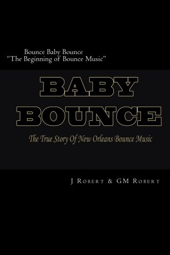 """Read Online Bounce Baby Bounce """"The Beginning of Bounce Music"""": The Beginning Of New Orleans Bounce Music & Bounce Artists (Volume 1) pdf epub"""