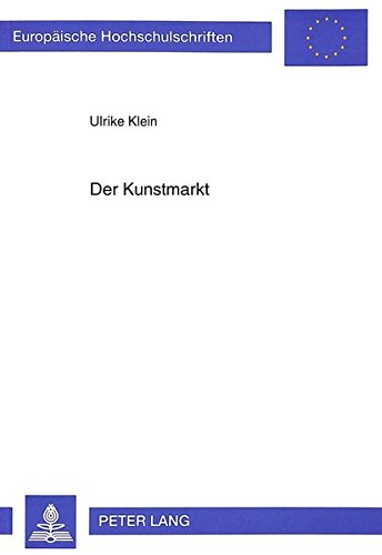 Der Kunstmarkt: Zur Interaktion von Ästhetik und Ökonomie (Europäische Hochschulschriften / European University Studies / Publications Universitaires Européennes) (German Edition) by Peter Lang GmbH, Internationaler Verlag der Wissenschaften