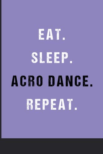Eat Sleep Acro Dance Repeat: Blank Ruled Lined Notebook 6 x 9 Inches Journal Composition Diary With 110 Pages To Write In: Great Gift Idea For Girls Boys Moms Dads Students And Teachers