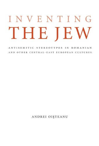 Inventing the Jew: Antisemitic Stereotypes in Romanian and Other Central-East European Cultures (Studies in Antisemitism)