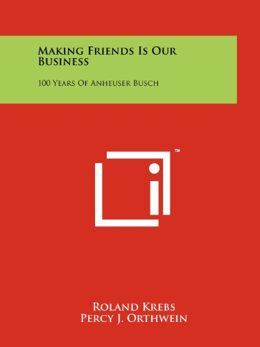 making-friends-is-our-business-100-years-of-anheuser-busch