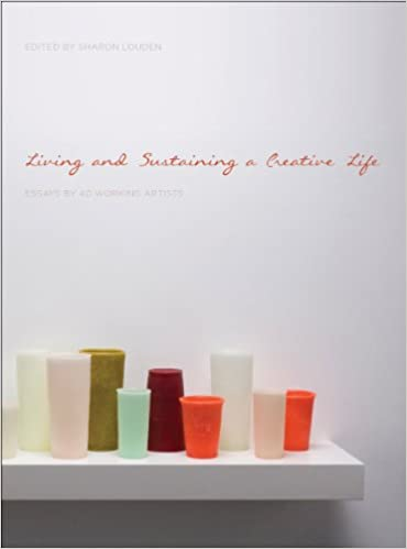 High Quality Living And Sustaining A Creative Life: Essays By 40 Working Artists: Sharon  Louden: 9781783200122: Amazon.com: Books