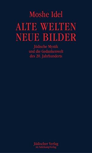 Alte Welten Neue Bilder  Jüdische Mystik Und Die Gedankenwelt Des 20. Jahrhunderts