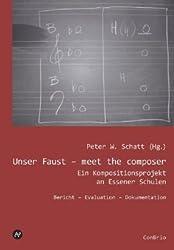 Unser Faust - meet the composer. Ein Kompositionsprojekt an Essener Schulen. Bericht - Evluation - Dokumentation (Inkl. DVD)