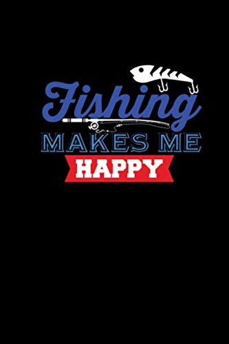 Fishing Makes Me Happy: Fishing Log Book And Catch Diary For Anglers, Fly Fishermen, Bass Fisherman, & Deep Sea Fishermen ()