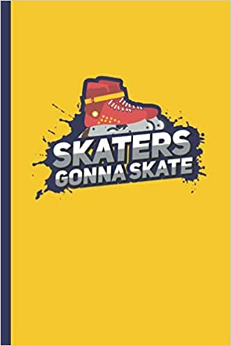 Epub Gratis Skaters Gonna Skate: Sarcastic Trend Quote Notebook & Journal Or Diary For Skating Sports Lovers, Date Line Ruled Paper