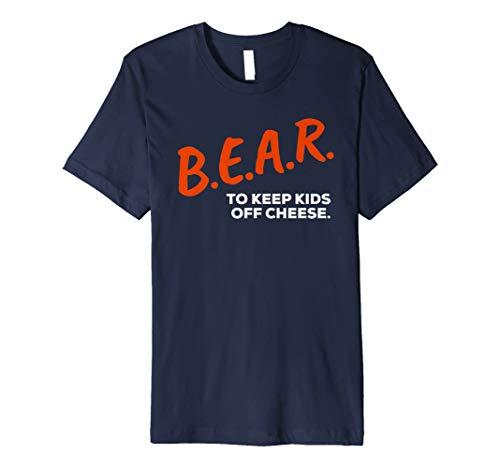B.E.A.R. To KEEP KIDS OFF CHEESE Dare Bear T Shirt