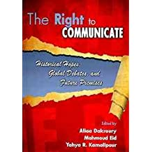 The Right to Communicate: Historical Hopes, Global Debates, and Future Premises