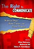 The Right to Communicate : Historical Hopes Global Debates and Future Premises, Dakroury, Aliaa and Eid, Mahmoud, 0757564054