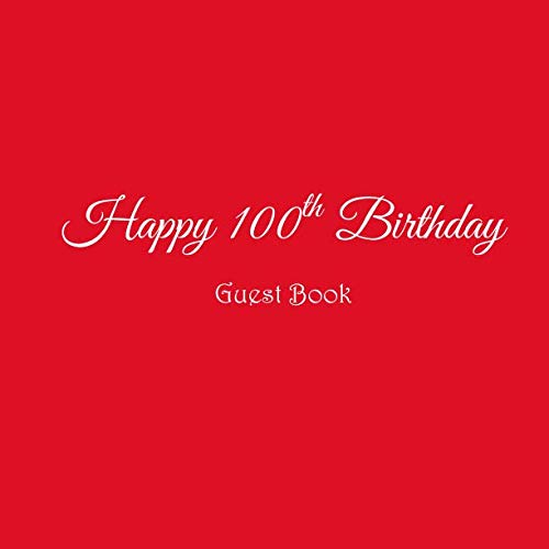 Happy 100th Birthday Guest Book: Happy 100 year old 100th Birthday Party Guest Book gifts accessories decor ideas supplies decorations for women her ... decorations gifts ideas women men)]()