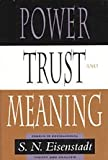 Power, Trust, and Meaning : Essays in Sociological Theory and Analysis, Eisenstadt, Samuel N., 0226195554