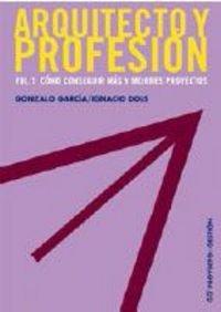Descargar Libro Arquitecto Y Profesión. Vol. 1: Cómo Conseguir Más Y Mejores Proyectos Gonzalo Garcia Muñoz