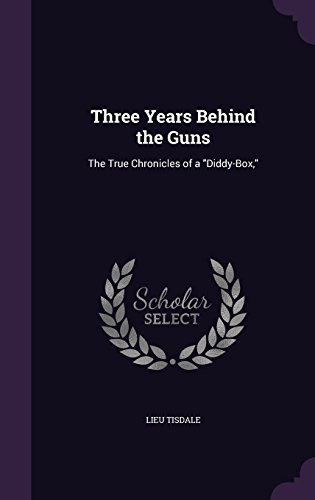 Three Years Behind the Guns: The True Chronicles of a Diddy-Box,