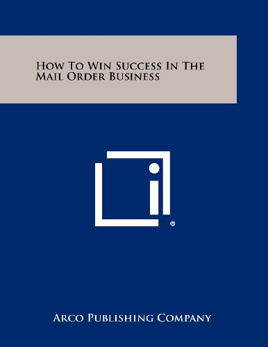 How to Win Success in the Mail Order Business