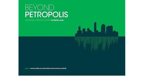 Beyond Petropolis: Designing a Practical Utopia in Nueva
