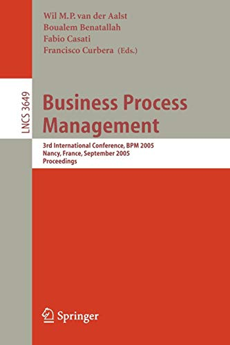 Business Process Management: 3rd International Conference, BPM 2005, Nancy, France, September 5-8, 2005, Proceedings (Lecture Notes in Computer Science)