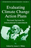Evaluating Climate Change Action Plans : National Actions for International Commitment, , 0306452197