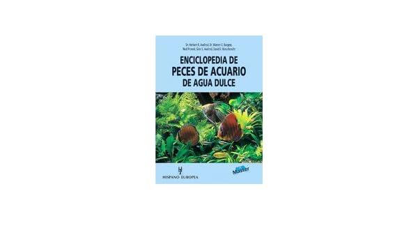 Enciclopedia de peces de acuario de agua dulce/ The Aquarium Fishes of the World (Master) (Spanish Edition): Herbert R. Axelrod, W. Burgess, N. Pronek, ...