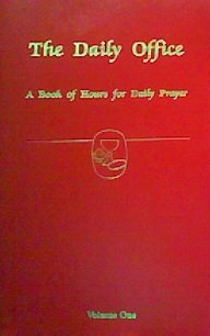 The Daily Office: A Book of Hours for Daily Prayer After the Use of the Order of Saint Luke for Advent, Christmas, Epiphany and the Baptism of Our Lord (Volume One)