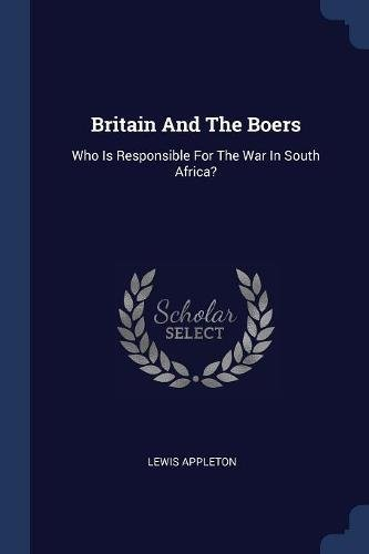 Britain And The Boers: Who Is Responsible For The War In South Africa? PDF