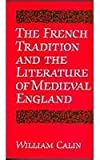 The French Tradition and the Literature of Medieval England, Calin, William, 080207202X