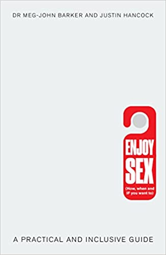 The Enjoy Sex: A Practical and Inclusive Guide by Dr. Meg-John Barker and Justin Hancock product recommended by Kayla Lords on Improve Her Health.