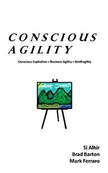 Conscious Agility by [Alhir, Sinan Si, Barton, Brad, Ferraro, Mark]