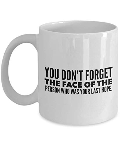 Science Fiction Movie Coffee Mug - You Don't Forget The Face Of The Person Who Was Your Last Hope - Adventure Film Actor Actress Novel Fan 11 Oz -