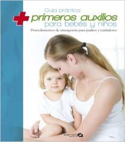 Guía Práctica De Primeros Auxilios Para Bebes Y Niños: Procedimientos De Emrgencia Para Padres Y Cuidadores por Aa.vv. epub