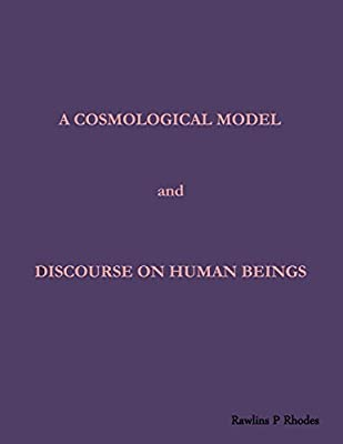 A Cosmological Model and Discourse on Human Beings