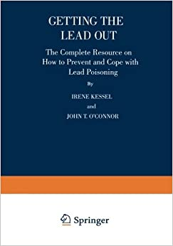 Getting the Lead Out: The Complete Resource on How to Prevent and Cope with Lead Poisoning by John W. Graef (Foreword), Irene Kessel (1-Jan-1997)