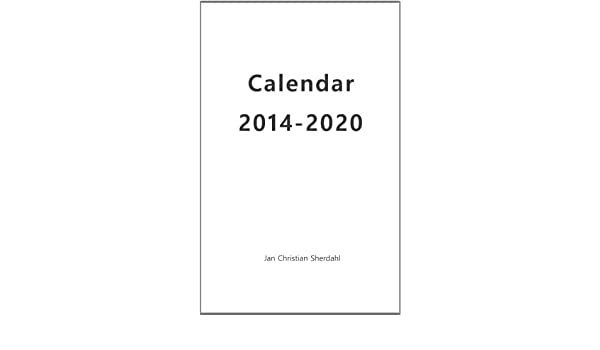 Calendars 2014-2020 Amazon.com: Calendar 2014 2020 eBook: Jan Christian Sherdahl