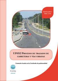 Descargar Libro Uf0312 Procesos De Trazados De Carreteras Y Vías Urbanas Ángela Martínez Gómez