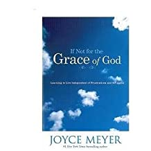 Joyce Meyer, If Not for the Grace of God: Learning to Live Independent of Frustrations and Struggles