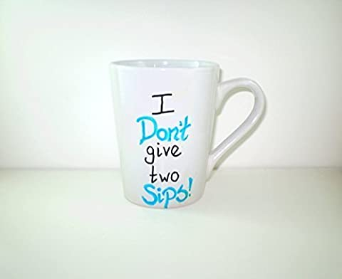 I Don't Give Two Sips! Hand Painted Coffee Mug - Sip Business
