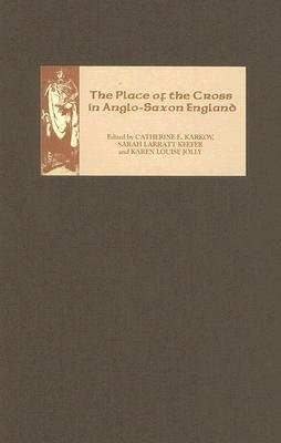 Read Online [(The Place of the Cross in Anglo-Saxon England)] [Author: Catherine E. Karkov] published on (March, 2006) pdf epub