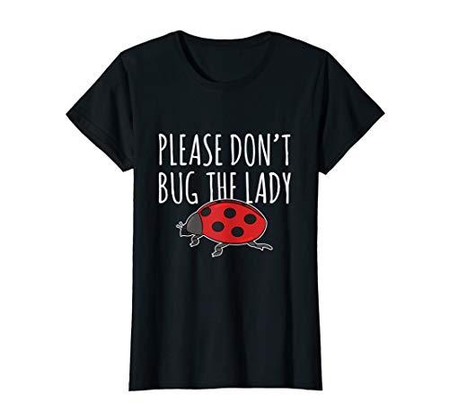 Womens Ladybug T Shirt Please Don't Bug The Lady Insect Gift]()