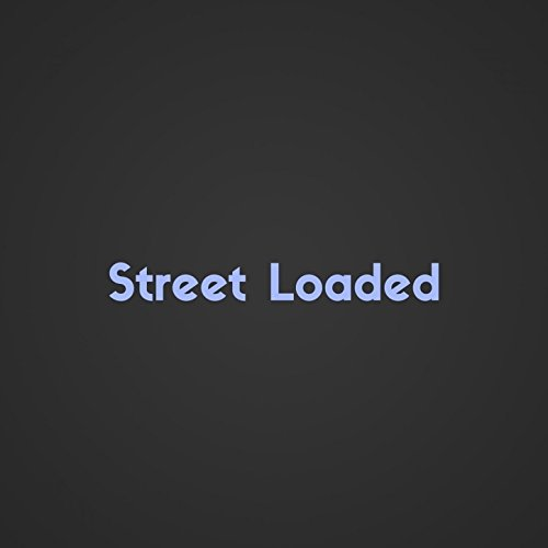 Street Loaded [Explicit]