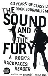 The Sound and the Fury: 40 Years of Classic Rock Journalism - A Rock's Back Pages Reader