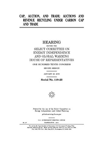 Cap, auction, and trade  : auctions and revenue recycling under carbon cap and trade (Select Committee On Energy Independence And Global Warming)