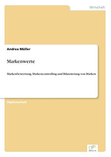 Markenwerte: Markenbewertung, Markencontrolling und Bilanzierung von Marken (German Edition)