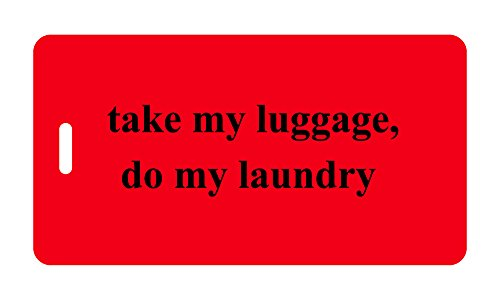 Luggage Tag - take my luggage, do my laundry - Humorous Luggage Tags