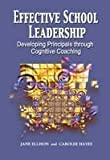 Effective School Leadership : Developing Principals Through Cognitive Coaching, Ellison, Jane and Hayes, Carolee, 1929024983
