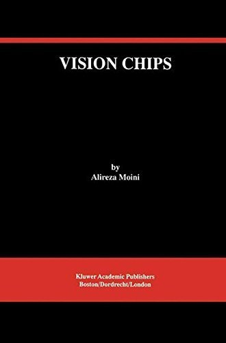 Vision Chips (THE KLUWER INTERNATIONAL SERIES IN ENGINEERING AND) (The Springer International Series in Engineering and Computer Science) Pdf