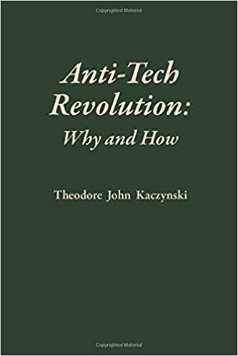Anti-Tech Revolution: Why and How: Kaczynski, Theodore: 9781944228002:  Amazon.com: Books