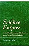 The Science of Empire : Scientific Knowledge, Civilization, and Colonial Rule in India, Baber, Zaheer, 0791429199