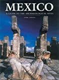 Mexico: A Guide to the Archaeological Sites
